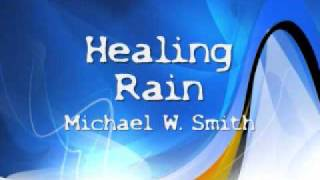 Download Healing Rain- Michael W. Smith MP3 song and Music Video