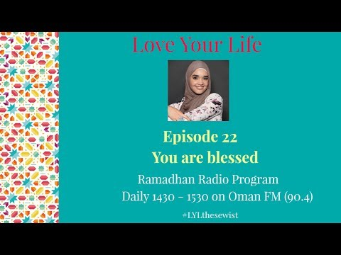 EP 22 You Are Blessed with Mutassem Al Sharji   Love Your Life   The Sewist