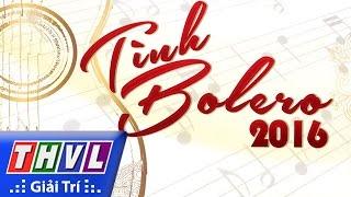 thvl  tinh bolero 2016 - tap 1 trailer