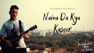 Naina Da Kya Kasoor-Cover(ACCOUSTIC UNPLUGGED)|Ayushmann Khurrana|