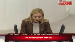 İYİ PARTİ'DE İSTİFA DALGASI