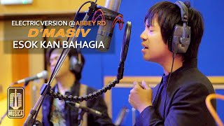 Download D'MASIV - Esok Kan Bahagia (Electric Version @ABBEY RD)