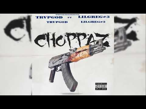 TRVPGOD FT LILGREG - CHOPPAZ