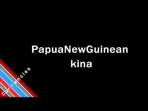 How to Pronounce Papua New Guinean kina