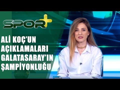 Spor +| Ali Koç'un Açıklamaları, Galatasaray'ın Şampiyonluk Yolu!| 22.05.2019