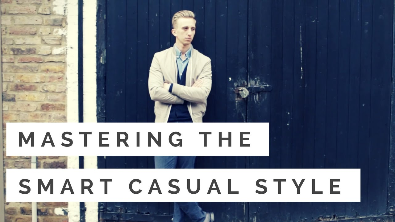 Dress code for smart casual smart casual dress code for men pictures - The Smart Casual Dress Code How To Pull Off Smart Casual For Men Youtube