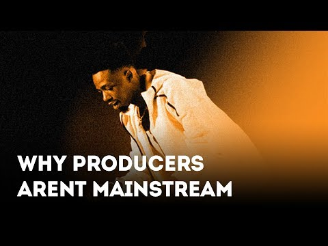 Why Producers Aren't in the Mainstream