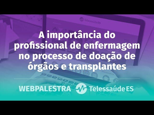 WebPalestra: A importância do profissional de enfermagem na doação de órgãos e transplantes