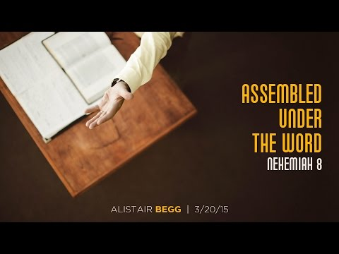 "Alistair Begg, ""Assembled under the Word"" (Session 1)"