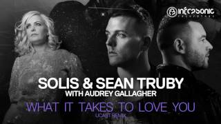 Solis Sean Truby With Audrey Gallagher What It Takes To Love You UCast Remix Infrasonic