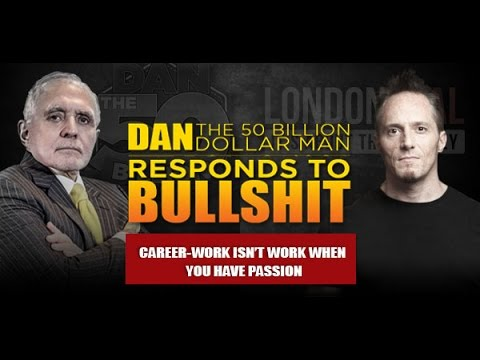 CAREER-WORK ISN'T WORK WHEN YOU HAVE PASSION |DAN RESPONDS TO BULLSHIT