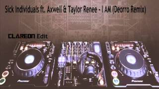 Sick Individuals ft. Axwell & Taylor Renee - I AM (Deorro Remix / claReon Edit)