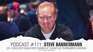 Podcast #111: Steve Dannenmann / CPA / 2005 WSOP Main Event Runner-Up / $4.8M Live MTT Earnings