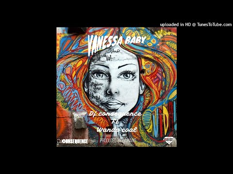 DJ CONSEQUENCE FT WANDE COAL - VANESSA BABY (OFFICIAL AUDIO)