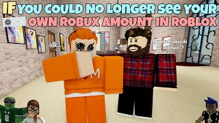 If You Could No Longer See Your Own Robux Amount In ROBLOX