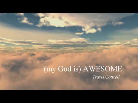 Awesome (My God) - Travis Cottrell with lyrics