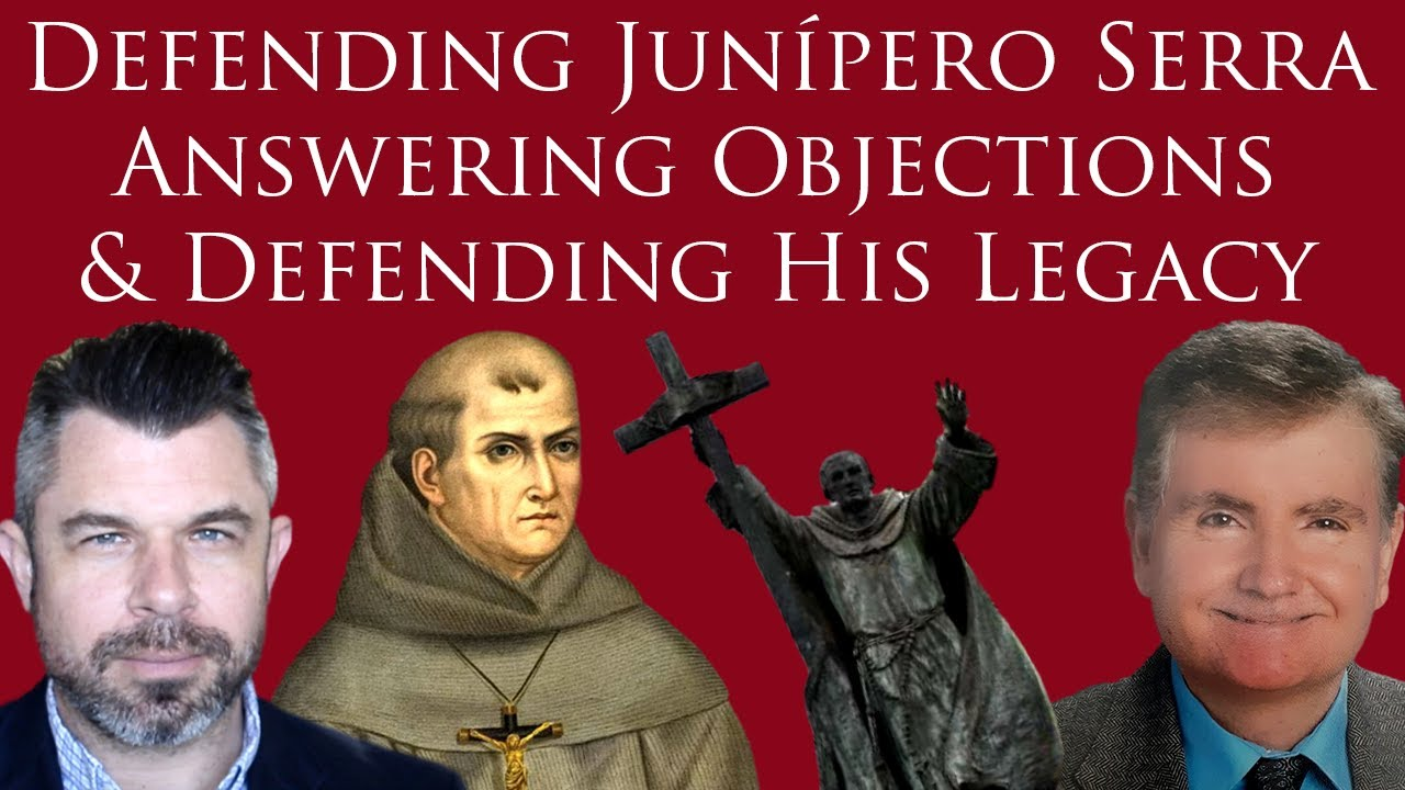 Defending Junípero Serra Answering Objections & Defending His Legacy