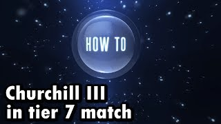 How To | Churchill III in tier 7 match | No premium shells