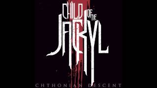 Child Of The Jackyl - Chthonian Descent