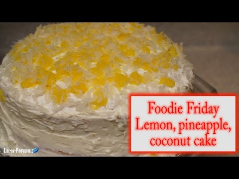 Foodie Friday | Lemon, Pineapple, Coconut Cake