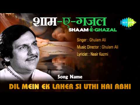 Dil Mein Ek Laher Si Uthi Hai Abhi | Shaam-E-Ghazal | Ghulam Ali