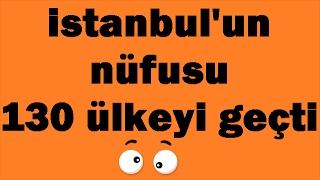 İstanbul'un nüfusu 130 ülkeyi geçti.