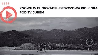 VLOG Makarska - Znowu w Chorwacji, czyli deszczowa piosenka pod Sv. Jurem