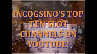 Incogsino Reviews the Top Ten Slot Channels on YouTube!