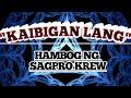 Kaibigan lang By: Hambog ng sagpro krew with lyrics
