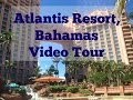 Atlantis Resort Video Tour, Paradise Island, Bahamas