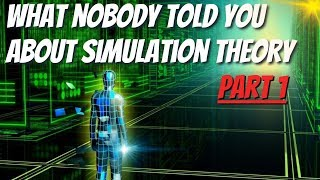 What Nobody Told You About Simulation Theory - Part 1
