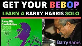 GET YOUR BEBOP- Learn a Barry Harris Solo- w/ jazz tutorial