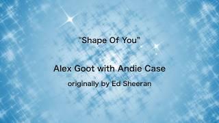 shape of you lyrics Alex Goot Andie Case