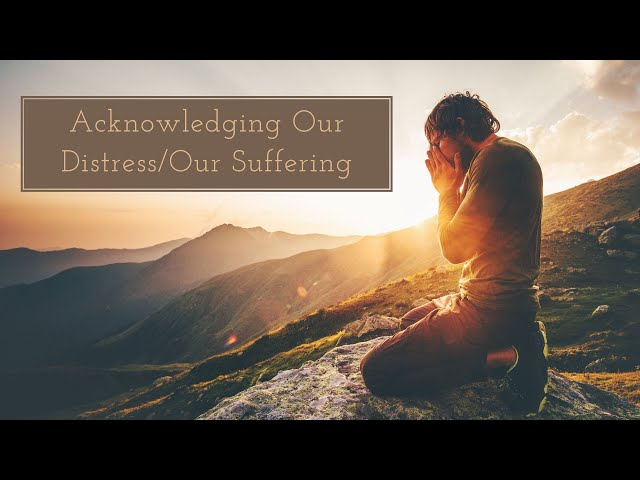 Self-Compassion Step 1: Acknowledging Our Distress/Our Suffering