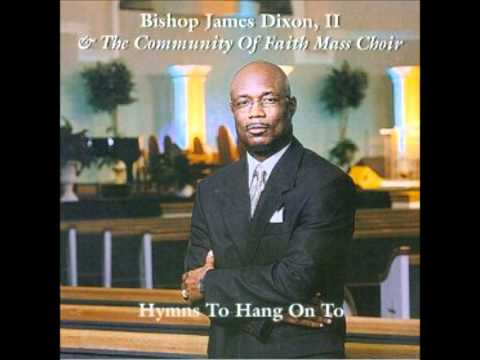 Bishop James Dixon II & The Community Of Faith Mass Choir- It Is Well With My Soul