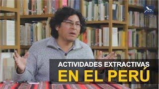 José Antonio Lapa: Las actividades extractivas en el Perú