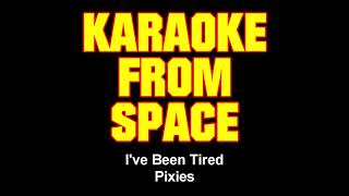 Pixies • I've Been Tired • [Karaoke From Space] [Karaoke] [Instrumental Lyrics]