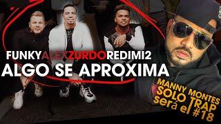 ALGO SE APROXIMA!!!con  REDIMI2,FUNKY y ALEX ZURDO/MANNY MONTES indica SOLO TRAP será el 18