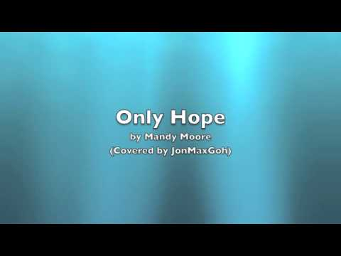 Only Hope (Male Cover by JonMaxGoh) by Mandy Moore
