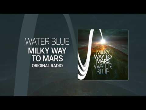 Water Blue - Milky Way To Mars (Original Radio)