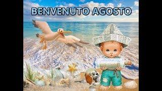 Benvenuto AGOSTO buongiorno buona vita che sia speciale per te e per tutti Buon mese di Agosto
