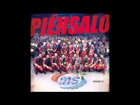 Piensalo - Banda MS 2015
