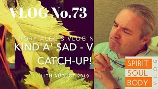 "73.  ""KIND'A SAD / VLOG UPDATE"" - VLOG 73 - 11th AUGUST 2019"