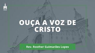 Ouça A Voz De Cristo - Rev. Rosther Guimarães Lopes - Culto Matutino - 19/04/2020