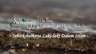 Sebaik baiknya Laki laki Dalam Islam Ustadz Hanan Attaki Ustad KECE