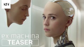 Ex Machina | Official Teaser Trailer HD | A24