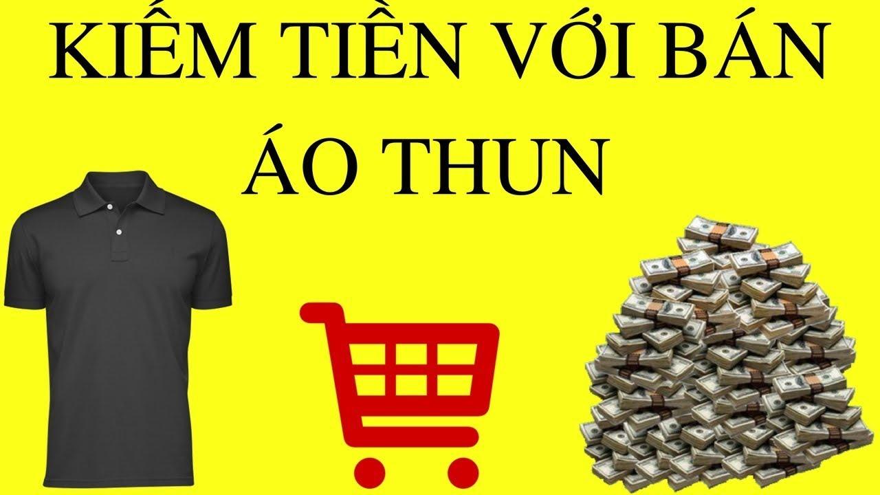 Kiếm tiền online với bán Áo Thun tự thiết kế tại Việt Nam – Bán Áo Thun 2020