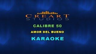 CALIBRE 50 - AMOR DEL BUENO KARAOKE