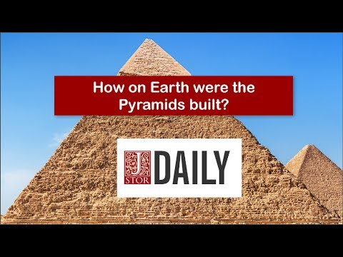 JSTOR Daily Presents: How on Earth were the Pyramids Built?