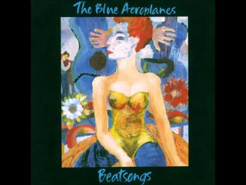 THE BLUE AEROPLANES - BEAT SONGS [FULL ALBUM] 1991